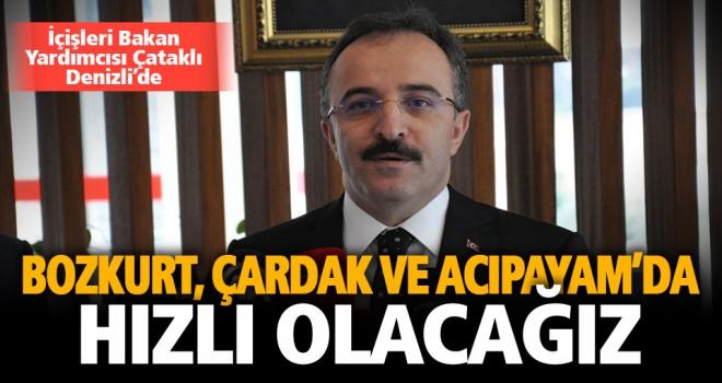 İçişleri Bakan Yardımcısı Çataklı'dan Bozkurt ve Acıpayam açıklaması
