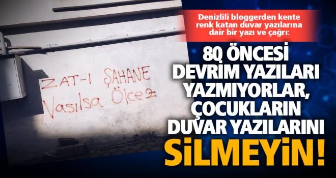 Denizlili bloggerden mülk sahiplerine çağrı: Duvar yazılarını silmeyin