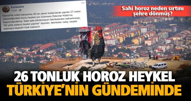 26 ton çelik kullanılan 27 metrelik horoz heykel Türkiye'nin gündeminde