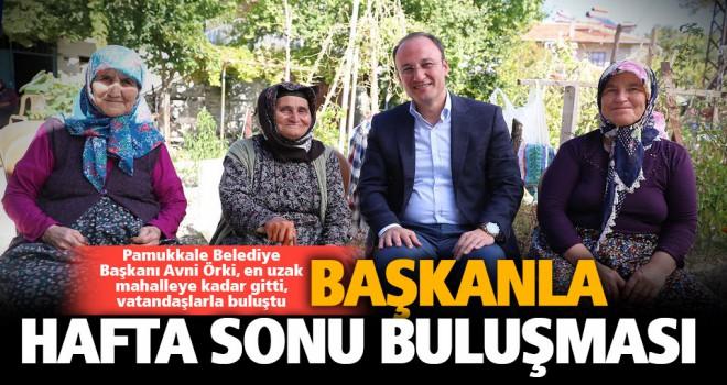 Pamukkale Belediye Başkanı Örki'nin vatandaşla buluşma mesaisi