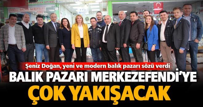 Şeniz Doğan, yeni ve modern balık pazarı sözü verdi