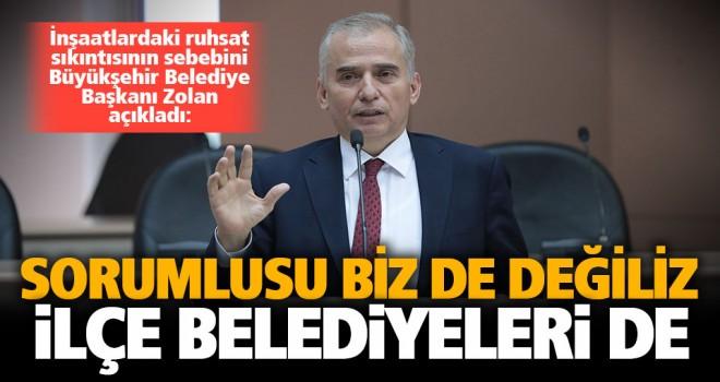 Başkan Osman Zolan: Bunun müsebbibi ne büyükşehir ne de ilçe belediyeleridir