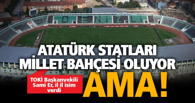 7'sinin ismi Atatürk olan 22 stadyum millet bahçesi oluyor