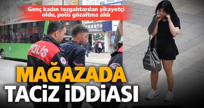Giyim mağazasında taciz iddiası: 1 gözaltı