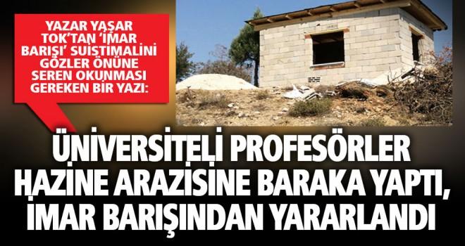 Profesörler, hazine arazisine baraka yapıp imar barışından yararlandı
