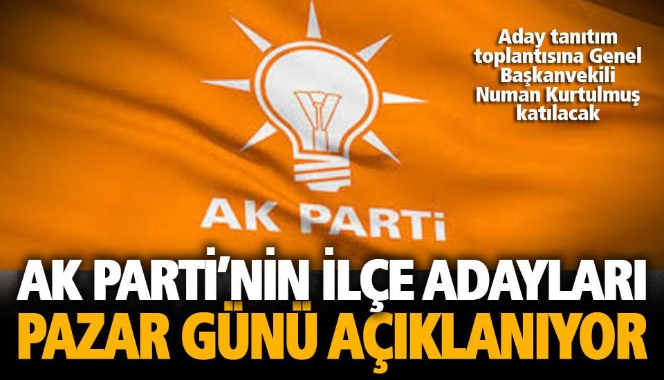 Ak Parti'nin ilçe adayları pazar günü açıklanacak