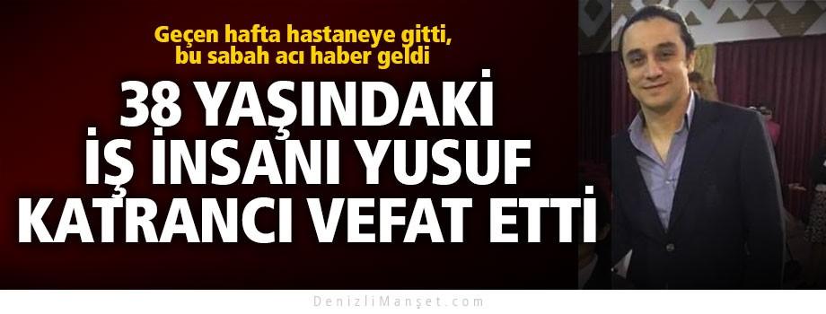 Tekstilci Yusuf Katrancı 38 yaşında vefat etti