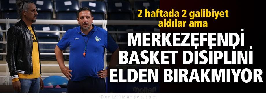 Moralli Merkezefendi Basket, disiplini bırakmıyor