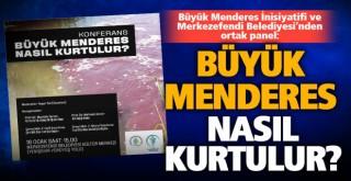 Büyük Menderes'in durumu bu panelde konuşulacak